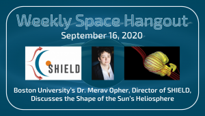 Weekly Space Hangout: September 16, 2020 - Dr. Merav Opher Discusses the Shape of the Sun's Heliosphere