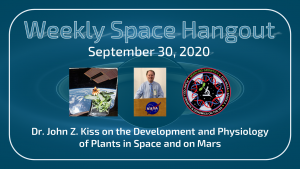 Weekly Space Hangout: September 30, 2020, Dr. John Kiss Discusses the Growth of Plants in Space