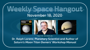 Weekly Space Hangout: November 18, 2020, Dr. Ralph Lorenz, Planetary Scientist and Dragonfly Mission Architect