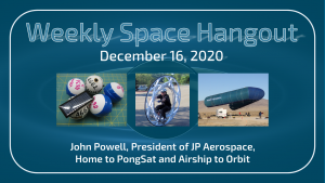 Weekly Space Hangout: December 16, 2020 - John Powell Tells Us About PongSats and Airship to Orbit