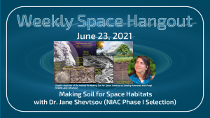 Weekly Space Hangout: June 23, 2021 – Making Soil for Space Habitats with Dr. Jane Shevtsov