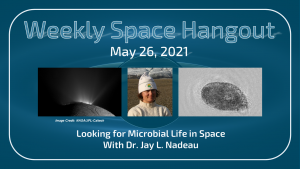 Weekly Space Hangout: May 26, 2021 – Looking for Microbial Life in Space With Dr. Jay L. Nadeau