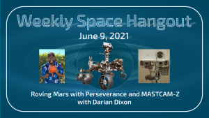 Weekly Space Hangout: June 9, 2021 – Roving Mars with Perseverance and MASTCAM-Z with Darian Dixon