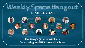 Weekly Space Hangout: June 30, 2021 – The Gang's (Almost) All Here: Celebrating Our Journalist Team