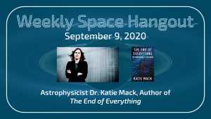 "Weekly Space Hangout: September 9, 2020 - Dr. Katie Mack Discusses ""The End of Everything"""