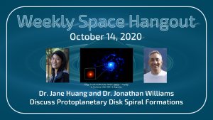 Weekly Space Hangout: October 14, 2020 - Drs. Jane Huang & Jonathan Williams, Protoplanetary Disks