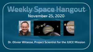 Weekly Space Hangout: November 25, 2020 – Dr. Olivier Witasse, Project Scientist, the JUICE Mission