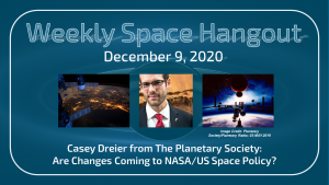 Weekly Space Hangout: December 9, 2020 – Casey Dreier: Are Changes Coming to NASA/US Space Policy?