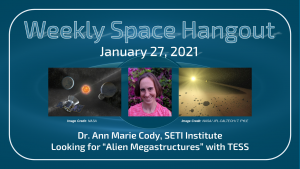 "Weekly Space Hangout: Dr. Ann Marie Cody, SETI Institute, Looking for ""Alien Megastructures"" with TESS"