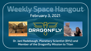 Weekly Space Hangout: February 3, 2021 — Dr. Jani Radebaugh Discusses the Dragonfly Mission