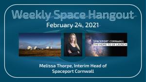 Weekly Space Hangout: February 24, 2021 — Melissa Thorpe, Interim Head of Spaceport Cornwall