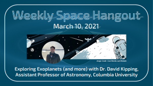 Weekly Space Hangout: March 10, 2021 – Exoplanets with Dr. David Kipping