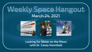 Weekly Space Hangout: March 24, 2021 – Looking for Water on the Moon with Dr. Casey Honniball