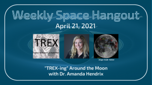 """Weekly Space Hangout: April 21, 2021 – """"TREX-ing"""" Around the Moon with Dr. Amanda Hendrix"""