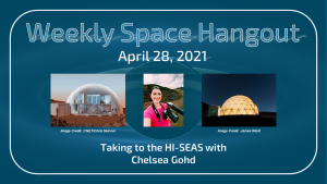 Weekly Space Hangout: April 28, 2021 – Taking to the HI-SEAS with Chelsea Gohd