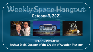 Weekly Space Hangout: October 6, 2021 – SEASON PREMIER: Joshua Stoff, Cradle of Aviation Museum